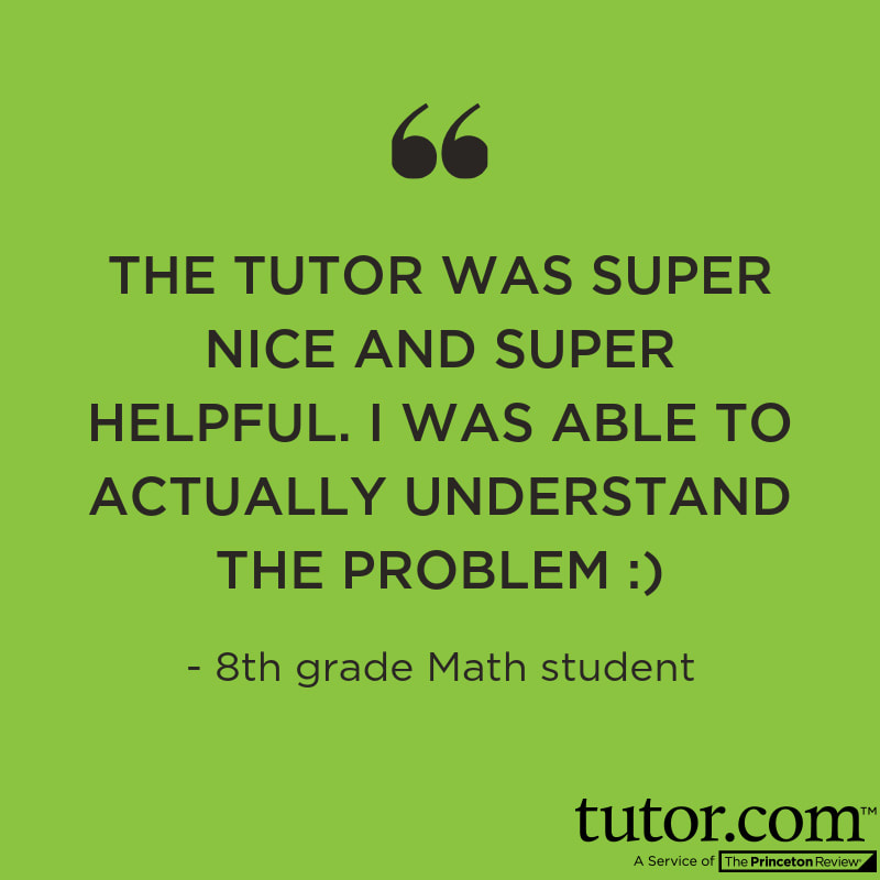 The tutor was super nice and super helpful. I was able to actually understand the problem. A quote from an 8th grade math student.